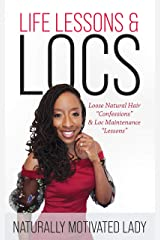 LIFE LESSONS & LOCS: Loose Natural Hair Confessions & Loc Maintenance Lessons Kindle Edition