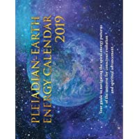 Pleiadian-Earth Energy 2019 Calendar: Your guide to navigating the spiral energies of the universe