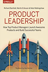 Product Leadership: How Top Product Managers Launch Awesome Products and Build Successful Teams Kindle Edition