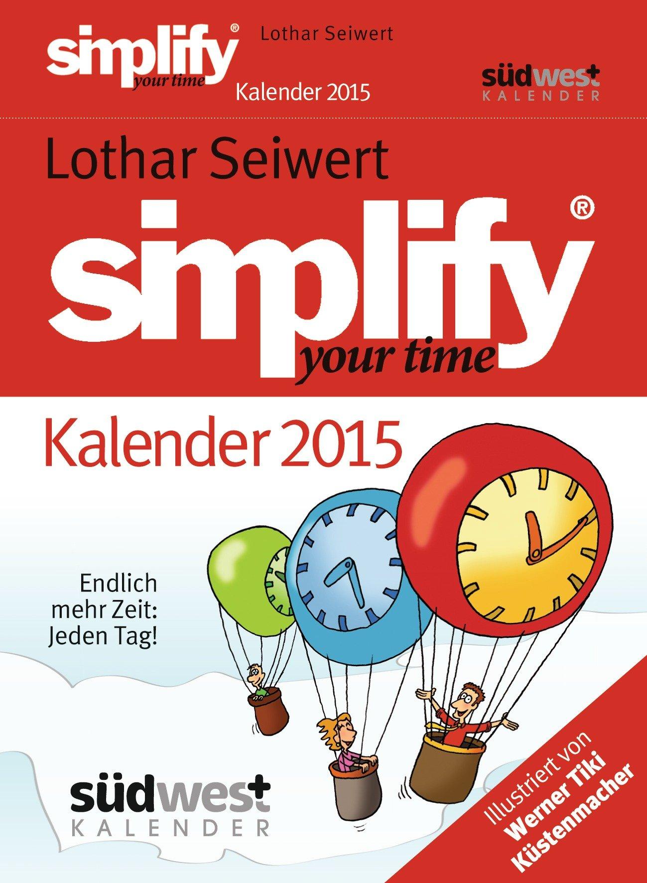 Simplify your Time 2015 Textabreißkalender: Endlich mehr Zeit - jeden Tag!