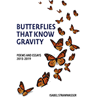 Butterflies That Know Gravity: Poems and Essays 2015-2019 (English Edition)