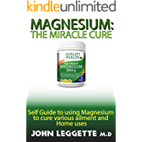 MAGNESSIUM: THE MIRACLE CURE: Self guide to using magnessium to cure various ailments and Home uses
