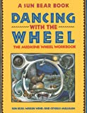 Dancing with the Wheel: The Medicine Wheel Workbook