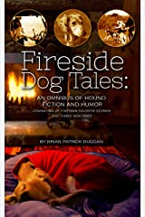 Fireside Dog Tales: An Omnibus of Hound Fiction & Humor: Consisting of thirteen favorite stories and three new ones Kindle Edition