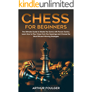 Chess for Beginners: The Ultimate Guide to Master the Game with Proven Tactics. Learn How to Play Chess From the…