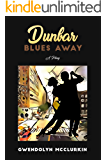 Dunbar Blues Away: A Play