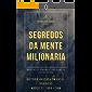 SEGREDOS DA MENTE MILIONARIA: Este livro é a ferramenta que pode mudar a sua vida proporcionando-lhe riqueza e bem-estar, abrindo novos horizontes que o levarão a tomar decisões sabias.