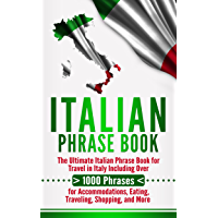 Italian Phrase Book: The Ultimate Italian Phrase Book for Travel in Italy Including Over 1000 Phrases for Accommodations, Eating, Traveling, Shopping, and More (English Edition)