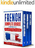 FRENCH COMPLETE COURSE: 3 BOOKS IN 1 : THE BEST GUIDE FOR BEGINNERS TO LEARN AND SPEAK FRENCH LANGUAGE FAST AND EASY WITH VOCABULARY AND GRAMMAR, COMMON PHRASES AND SHORT STORIES