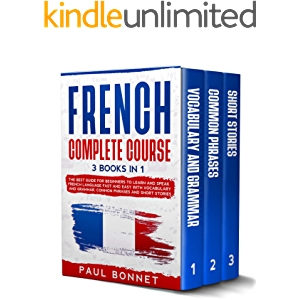 FRENCH COMPLETE COURSE: 3 BOOKS IN 1 : THE BEST GUIDE FOR BEGINNERS TO LEARN AND SPEAK FRENCH LANGUAGE FAST AND EASY…