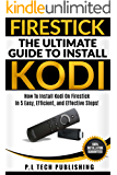 Firestick: The Ultimate Guide To Install Kodi : How To Install Kodi On Firestick In 5 Easy, Efficient and Effective Steps!  (Fire TV Stick Kodi 2017, Install ... Streaming Devices)  (English Edition)