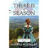 THERE IS A SEASON: A Civil War Novel (Shenandoah Valley Saga Book 3)