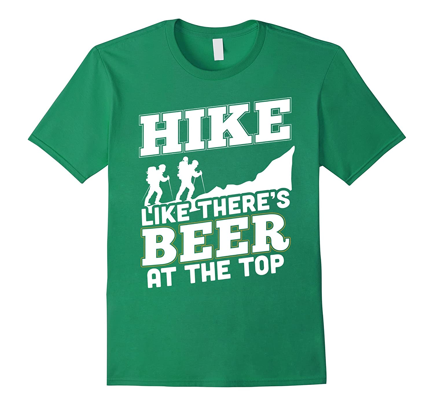 Hike Like There's Beer At The Top T-shirt For Hikers-FL