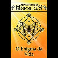 O Enigma da Vida (Morserus Conto)