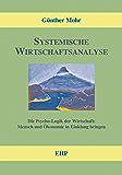 Systemische Wirtschaftsanalyse: Die Psycho-Logik der Wirtschaft: Mensch und Ökonomie in Einklang bringen (EHP-Handbuch Systemische Professionalität und Beratung)