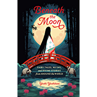 Beneath the Moon: Fairy Tales, Myths, and Divine Stories from Around the World book cover