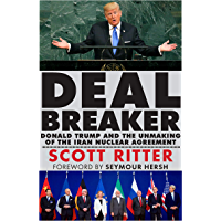 Dealbreaker: Donald Trump and the Unmaking of the Iran Nuclear Deal