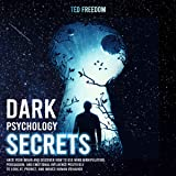 Dark Psychology Secrets: Hack Your Brain and Discover How to Use Mind Manipulation, Persuasion, and Emotional Influence Positively to Look at, Predict, and Induce Human Behavior