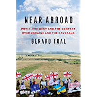 Near Abroad: Putin, the West and the Contest over Ukraine and the Caucasus (English Edition)