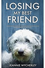 Losing My Best Friend: Thoughtful support for those affected by dog bereavement or pet loss Kindle Edition