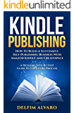 KINDLE PUBLISHING: How To Build A Successful Self-Publishing Business With Amazon Kindle and Createspace. A Detailed, Step-By-Step Guide To The Entire ... Publishing Series Book 1) (English Edition)