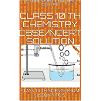 CLASS 10 TH CHEMISTRY CBSE/NCERT SOLUTION: CLASS 10 TH SCIENCE FROM LESSON 1 TO 5. (English Edition)