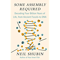 Some Assembly Required: Decoding Four Billion Years of Life, from Ancient Fossils to DNA (English Edition)