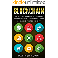 Blockchain: The History, Mechanics, Technical Implementation And Powerful Uses of Blockchain Technology (blockchain guide, smart contracts, financial technology, blockchain programming)