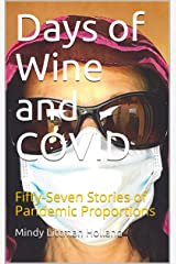 Days of Wine and COVID: Fifty-Seven Stories of Pandemic Proportions Kindle Edition