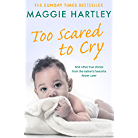 Too Scared To Cry: And other true stories from the nation's favourite foster carer (A Maggie Hartley Foster Carer Story)