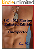 Unexpected (I Love My Marine: Enlisted Editon Book 2)