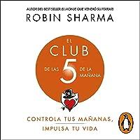 El Club de las 5 de la mañana [The 5 AM Club]: Controla tus mañanas, impulsa tu vida [Control Your Mornings, Boost Your…