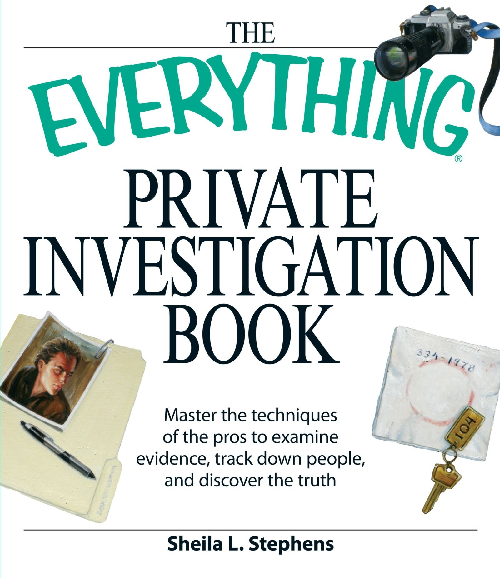 The Everything Private Investigation Book: Master the techniques of the  pros to examine evidence, trace down people, and discover the truth: Sheila  L. ...