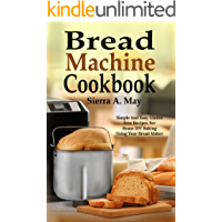 Bread Machine Cookbook: Simple And Easy Gluten Free Recipes For Home DIY Baking Using Your Bread Maker (English Edition)