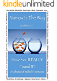 Narrow Is The Way - Have You Really Found It?: A collection of real life testimonies.