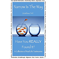 Narrow Is The Way - Have You Really Found It?: A collection of real life testimonies. (English Edition)