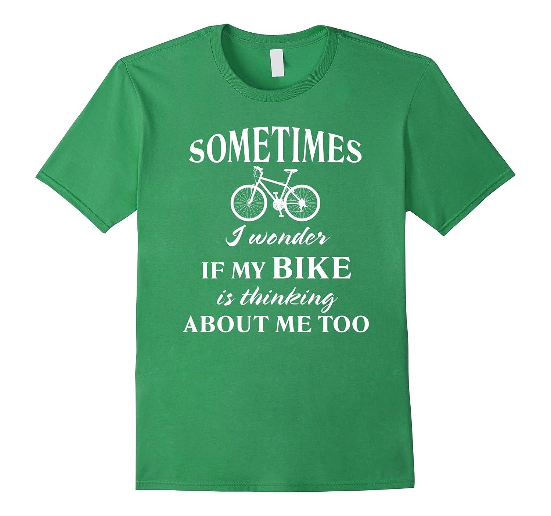Biking - I wonder if my bike is thinking about me too Tshirt-Art