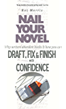 Nail Your Novel - Why Writers Abandon Books and How You Can Draft, Fix and Finish With Confidence (English Edition)