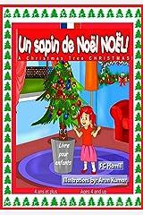 Un sapin de Noël de Noël. A Christmas Tree Christmas ! Bilingual Fr-Eng: Livre bilingue français et anglais pour enfants de 4 ans et plus. Bilingual French ... Book ages 4 and up. (French Edition) Kindle Edition