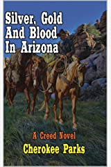 A Classic Western: Silver, Gold and Blood In Arizona: A Western Adventure Kindle Edition