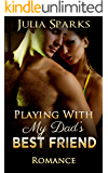 ROMANCE: Older Men Younger Women: Playing With My Dad's Best Friend (Steamy Taboo Forbidden Romance Collection) (BBW New Adult Contemporary Teen Romance MF Short Stories Collection)