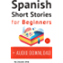 Spanish Short Stories for Beginners + Audio Download: Improve your reading and listening skills in Spanish (Spanish Edition)
