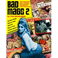 Bad Mags: The Strangest, Sleaziest, and Most Unusual Periodicals Ever Published!