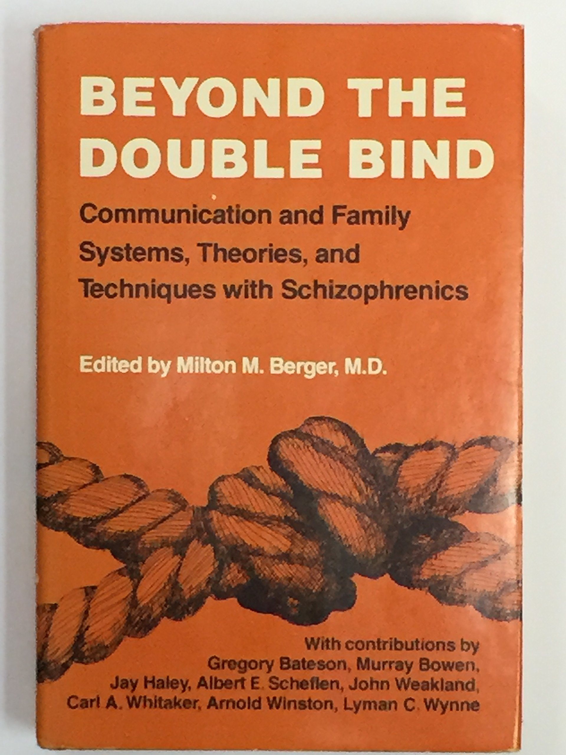 Beyond The Double Bind Communication And Family Systems Theories  Beyond The Double Bind Communication And Family Systems Theories And  Techniques With Schizophrenics M D Edited By Milton M Berger