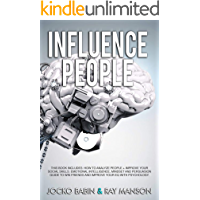 Influence People: This Book Includes: How to analyze People + Improve Your Social Skills. Emotional Intelligence, Mindset and Persuasion Guide to Win Friends and Improve Your EQ with Psychology.