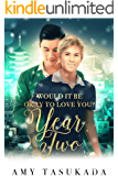 Year Two (Would it Be Okay to Love You? Book 4)