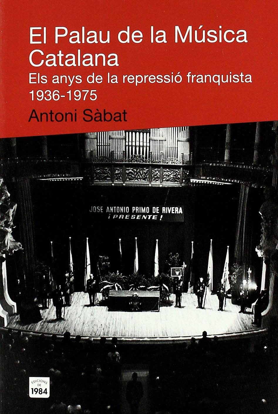 Read Online El Palau de la Musica Catalana. Els anys de la repressio franquista, 1936-1975 ebook