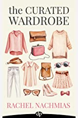 The Curated Wardrobe: A Stylist's Secrets to Going Beyond the Basic Capsule Wardrobe to Effortless Personal Style Kindle Edition