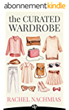 The Curated Wardrobe: A Stylist's Secrets to Going Beyond the Basic Capsule Wardrobe to Effortless Personal Style (English Edition)