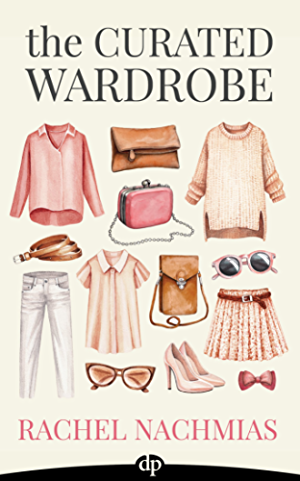 The Curated Wardrobe: A Stylist�s Secrets to Going Beyond the Basic Capsule Wardrobe to Effortless Personal Style